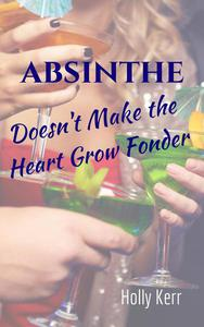 Absinthe Doesn't Make the Heart Grow Fonder