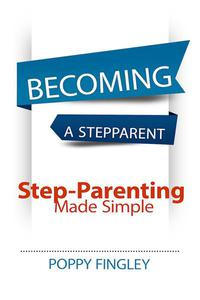 Becoming A Stepparent: Step-parenting Made Simple
