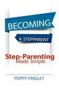 Becoming A Stepparent: Step-parenting Made Simple