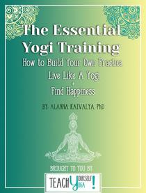 The Essential Yogi Training: How to Build Your Own Practice, Live Like a Yogi and Find Happiness