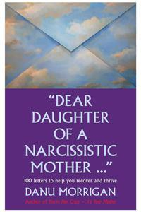 Dear Daughter Of A Narcissistic Mother - 100 Letters To Help You Heal And Thrive