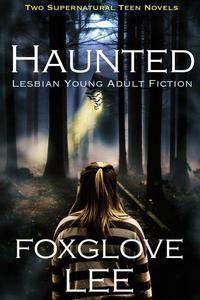 Haunted Lesbian Young Adult Fiction: Two Supernatural Teen Novels