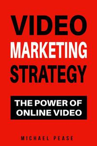 Video Marketing Strategy: The Power Of Online Video