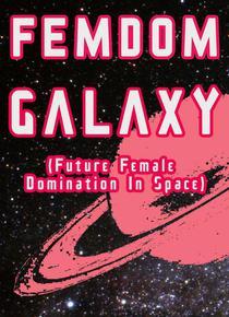 Femdom Galaxy (Future Female Domination In Space)