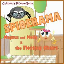 Spiderama: Magnus and Molly and the Floating Chairs. Children's Picture Book.