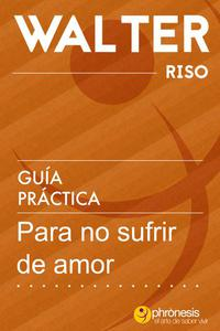 Guía práctica para no sufrir de amor
