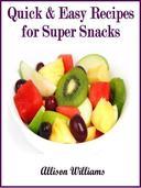 Quick & Easy Recipes for Super Snacks