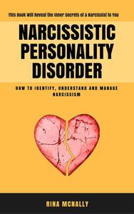 Narcissistic Personality Disorder: Identifying, Understanding and Managing Narcissism