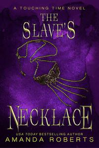 The Slave's Necklace: A Time Travel Romance