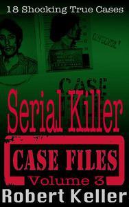 Serial Killer Case Files Volume 3