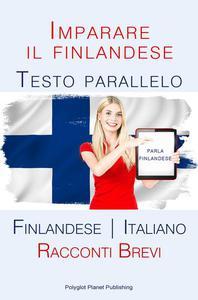Imparare il finlandese - Testo parallelo [Finlandese | Italiano] Racconti Brevi