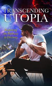 Transcending Utopia: ​Reopening the Pathway to Divinity