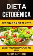Dieta Cetogênica: Receitas Da Dieta Keto - Queime A Gordura Do Corpo E Perca Peso Rápido!