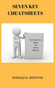 SEVEN KEY CHEATSHEETS TO CREATE A MOBI OR EPUB EBOOK