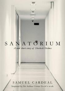 Sanatorium: A New Short-story of Sherlock Holmes