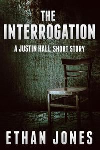 The Interrogation (A Justin Hall Story)