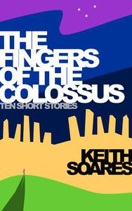 The Fingers of the Colossus: Ten Short Stories