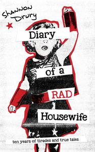 Diary of a Rad Housewife: Ten Years of Tirades and True Tales