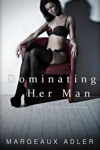 Dominating Her Man: The Complete Series