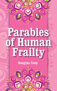Parables of Human Frailty: Universal Truths From Everyday Situations