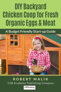 DIY Backyard Chicken Coop for Fresh Organic Eggs & Meat - A Budget Friendly Start-up Guide