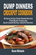 Dump Dinners Crockpot Cookbook: 35 Quick & Easy Dump Dinner Recipes For Busy Families (Slow Cooker Recipes, Crockpot Recipes)