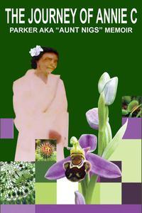 "The Journey of Annie C. Parker AKA ""Aunt Nigs"" Memoir"