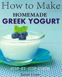 How to Make Homemade Greek Yogurt Step-By-Step Guide