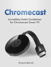 Chromecast: Incredibly Useful Guidelines for Chromecast Smart TV