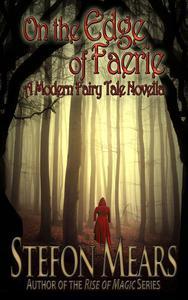 On the Edge of Faerie: A Modern Fairy Tale Novella