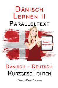 Dänisch Lernen II - Paralleltext - Einfache Kurzgeschichten (Dänisch - Deutsch)