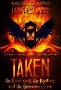 Taken (The Blood Spell, The Fugitives, and The Firemancer's Son)