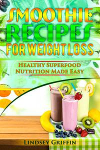 Smoothie Recipes for Weight Loss: Healthy Superfood Nutrition Made Easy