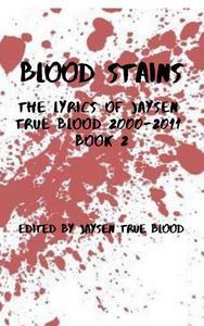 Blood Stains: The Lyrics Of Jaysen True Blood 2000-2011, Book 2