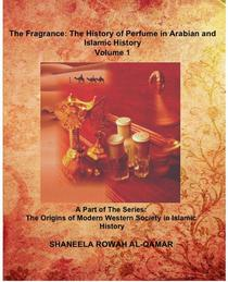 The Fragrance: The History of Perfume in Arabian and Islamic History