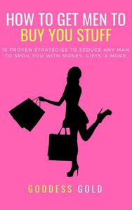 How To Get Men To Buy You Stuff