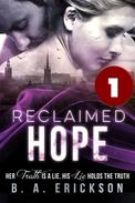 Reclaimed Hope Book 1: Her Truth is a Lie, His Lie Holds the Truth