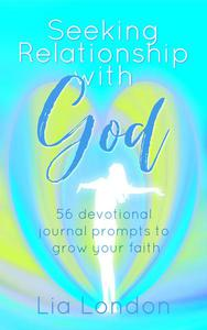Seeking Relationship with God: 56 Devotional Journal Prompts to Grow Your Faith