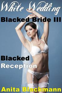 White Wedding, Blacked Bride III: Blacked Reception (Interracial Cuckold Multiples)