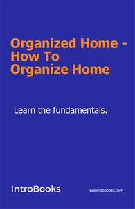 Organized Home - How To Organize Home