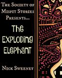 The Society of Misfit Stories Presents: The Exploding Elephant