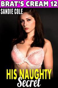 His Naughty Secret : Brat's Cream 12 (BDSM Lactation Erotica Milking Erotica)