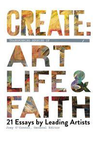 Create: Transforming Stories of Art, Life & Faith