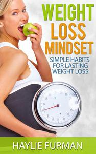 Weight Loss Mindset: Simple Habits For Lasting Weight Loss