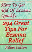 How To Get Rid Of Eczema Quickly: 294 Great Tips For Eczema Relief
