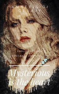 Mysterious is the Heart