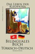 Türkisch Lernen - Bilinguales Buch (Türkisch - Deutsch) Das Leben der Kleopatra