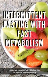 Intermittent Fasting With Fast Metabolism Beginners Guide To Intermittent Fasting 8:16 Diet Steady Weight Loss + Dry Fasting : Guide to Miracle of Fasting