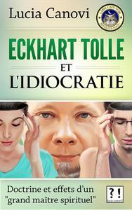 """Eckhart Tolle et l'idiocratie : doctrine et effets d'un """"grand maître spirituel"""""""
