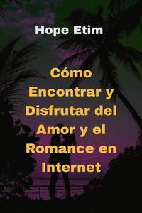 Cómo Encontrar y Disfrutar del Amor y el Romance en internet